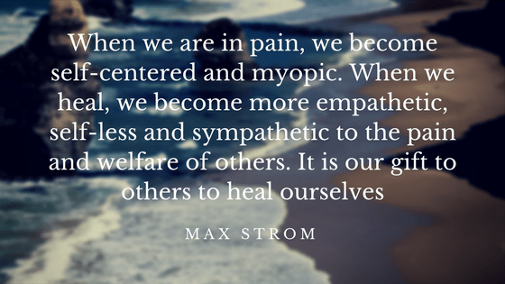 It is our gift to others to heal ourselves